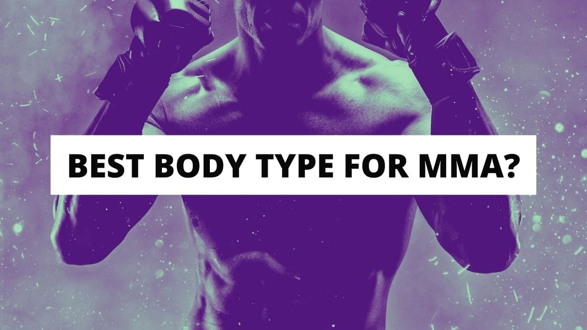 Best Body Type For MMA